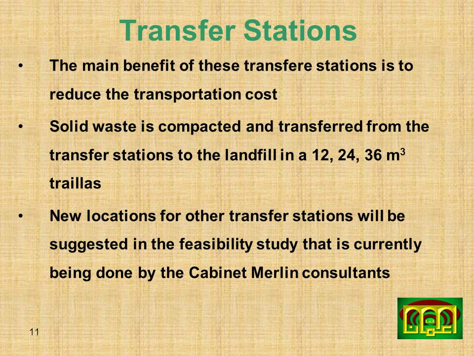 11 Transfer Stations The main benefit of these transfere stations is to reduce the transportation cost Solid waste is compacted and transferred from t