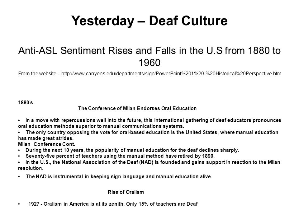 Anti-ASL Sentiment Rises and Falls in the U.S from 1880 to 1960 From the website - http://www.canyons.edu/departments/sign/PowerPoint%201%20-%20Histor