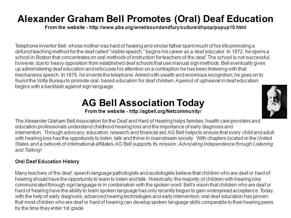 Alexander Graham Bell Promotes (Oral) Deaf Education From the website - http://www.pbs.org/wnet/soundandfury/culture/dhpop/popup10.html Telephone inve