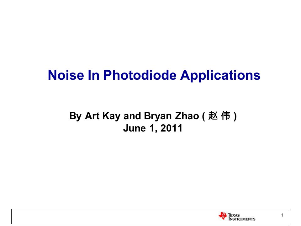 1 Noise In Photodiode Applications By Art Kay and Bryan Zhao ( ) June 1, 2011
