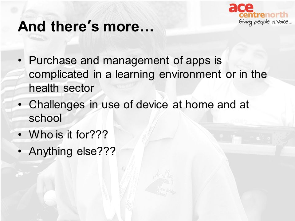 And theres more… Purchase and management of apps is complicated in a learning environment or in the health sector Challenges in use of device at home and at school Who is it for .