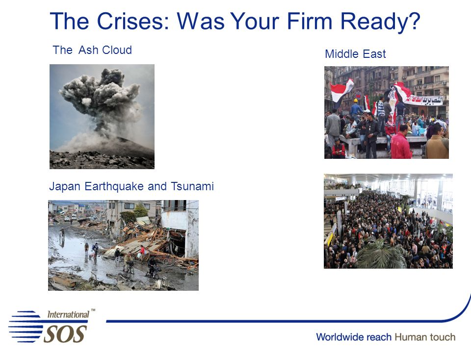 The Crises: Was Your Firm Ready? The Ash Cloud Japan Earthquake and Tsunami Middle East