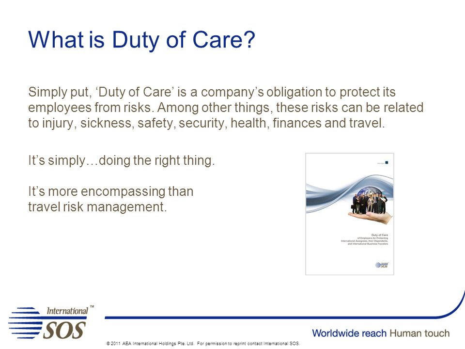 What is Duty of Care? Simply put, Duty of Care is a companys obligation to protect its employees from risks. Among other things, these risks can be re