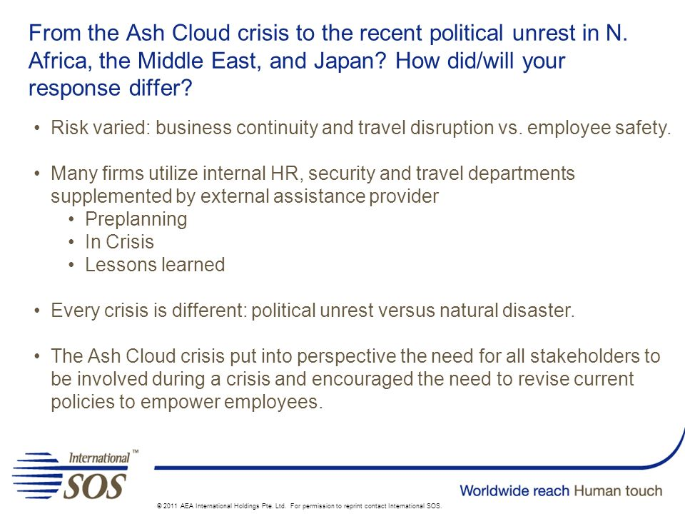 From the Ash Cloud crisis to the recent political unrest in N. Africa, the Middle East, and Japan? How did/will your response differ? © 2011 AEA Inter