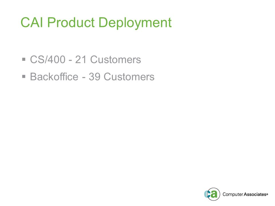 CAI Product Deployment CS/400 - 21 Customers Backoffice - 39 Customers