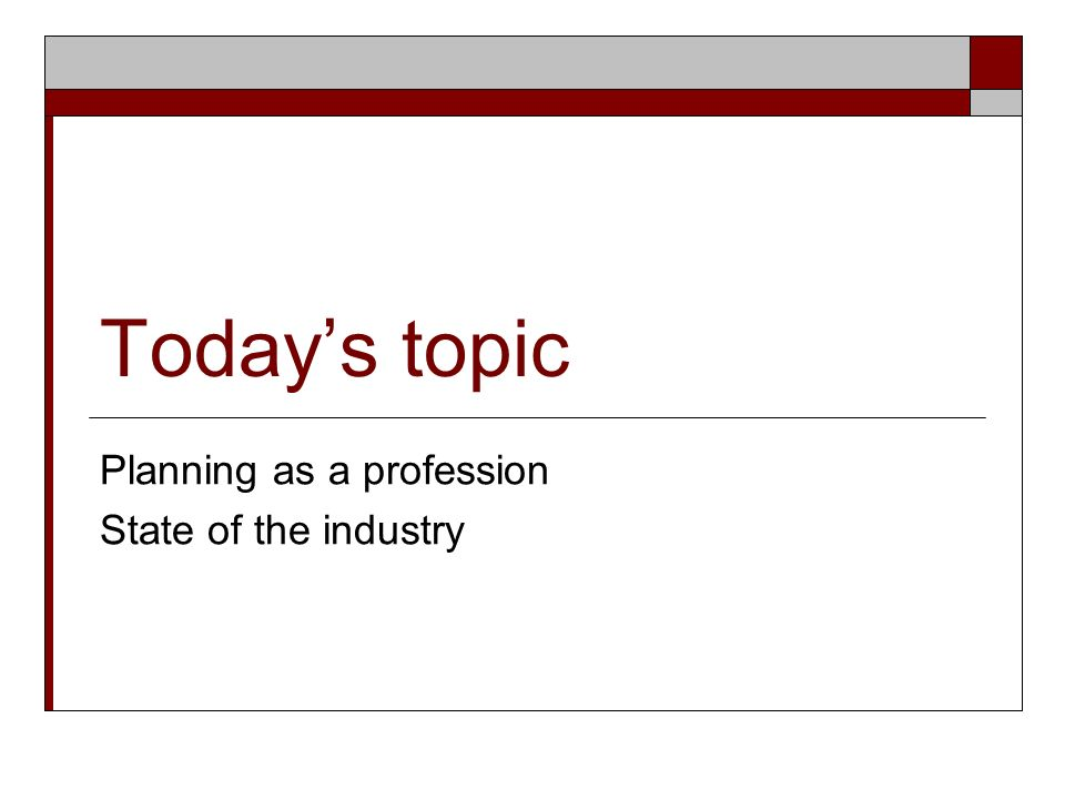 Todays topic Planning as a profession State of the industry