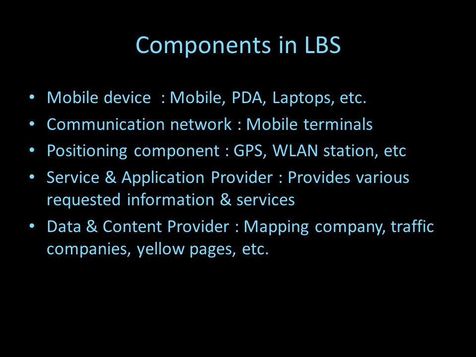 Components in LBS Mobile device : Mobile, PDA, Laptops, etc.