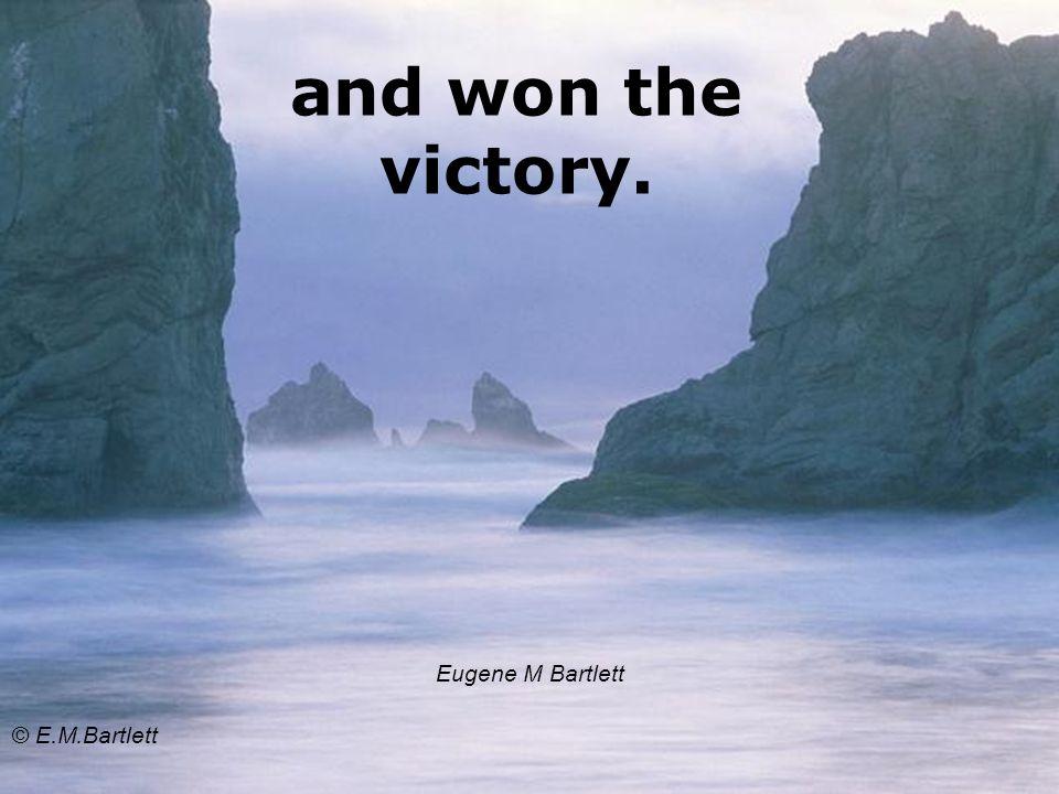 and won the victory. Eugene M Bartlett © E.M.Bartlett