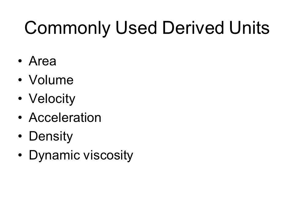 Commonly Used Derived Units Area Volume Velocity Acceleration Density Dynamic viscosity