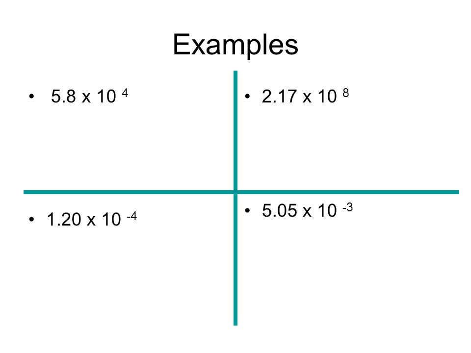Examples 5.8 x 10 4 =58000 1.20 x 10 -4 =.000120 2.17 x 10 8 = 21,700,000 5.05 x 10 -3 =.00505