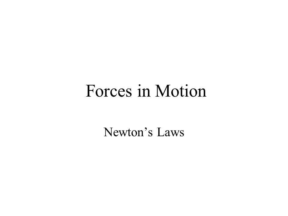 Forces in Motion Newtons Laws