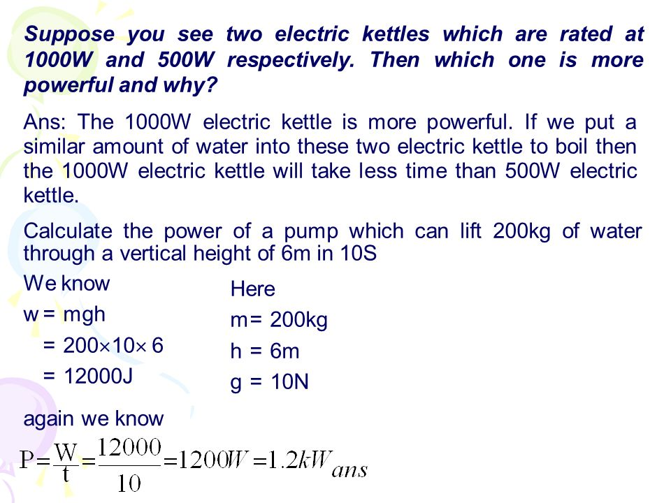 Suppose you see two electric kettles which are rated at 1000W and 500W respectively. Then which one is more powerful and why? Calculate the power of a