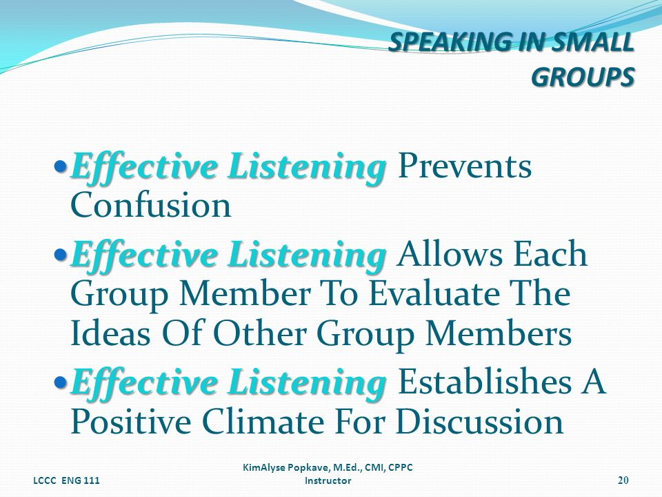 Effective Listening Effective Listening Prevents Confusion Effective Listening Effective Listening Allows Each Group Member To Evaluate The Ideas Of O