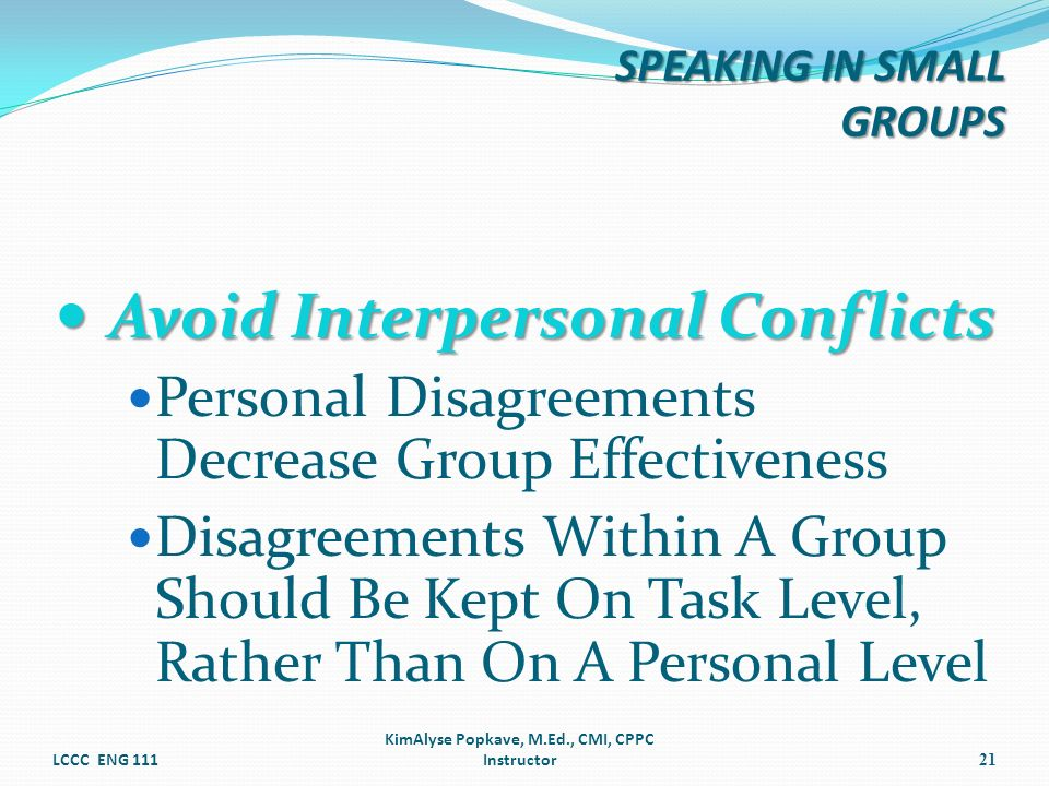 Avoid Interpersonal Conflicts Avoid Interpersonal Conflicts Personal Disagreements Decrease Group Effectiveness Disagreements Within A Group Should Be
