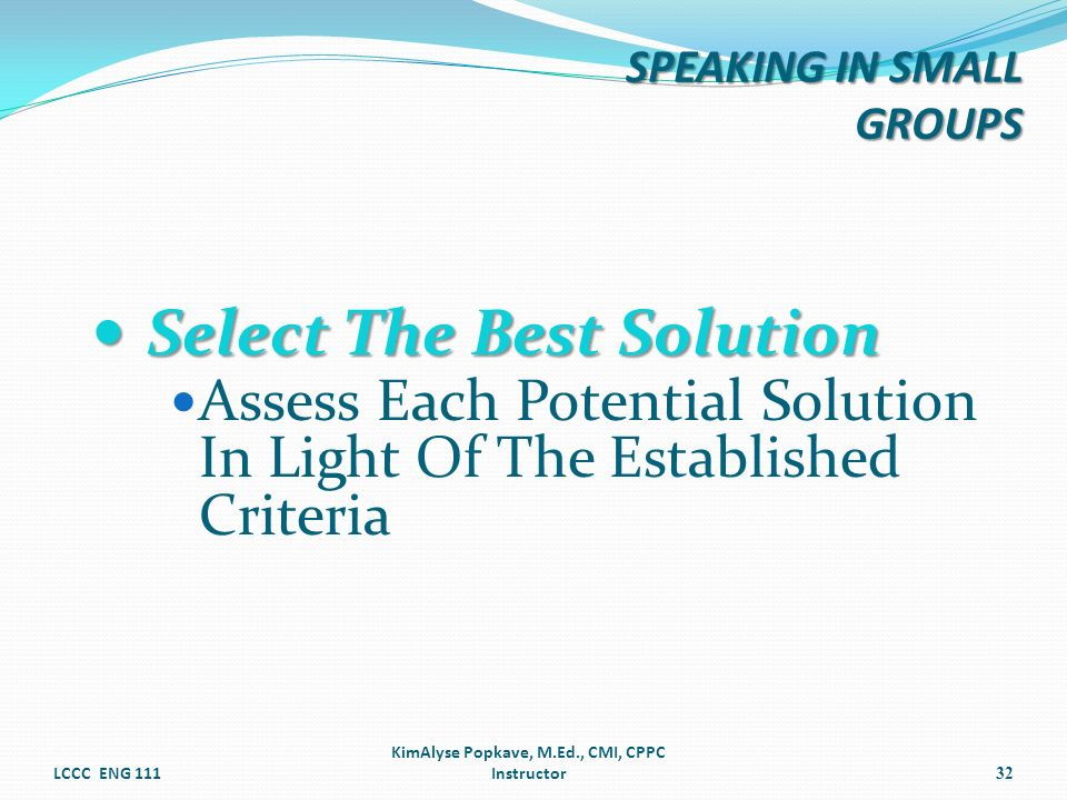 Select The Best Solution Select The Best Solution Assess Each Potential Solution In Light Of The Established Criteria LCCC ENG 111 KimAlyse Popkave, M