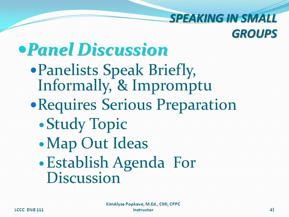 Panel Discussion Panel Discussion Panelists Speak Briefly, Informally, & Impromptu Requires Serious Preparation Study Topic Map Out Ideas Establish Ag