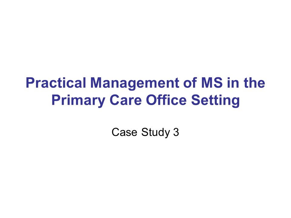 Practical Management of MS in the Primary Care Office Setting Case Study 3