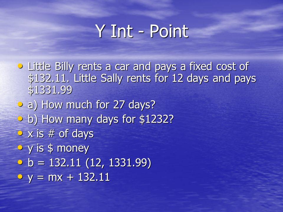 Solution Cont y = 43.91x + 56.23 y = 43.91x + 56.23 A) x = 27 y = 43.91 (27) + 56.23 A) x = 27 y = 43.91 (27) + 56.23 y = $1241.80 y = $1241.80 B) y = 2471.28 2471.28=4391 x+56.23 B) y = 2471.28 2471.28=4391 x+56.23 2415.05 = 43.91x 2415.05 = 43.91x 55 = x 55 = x x = 55 x = 55