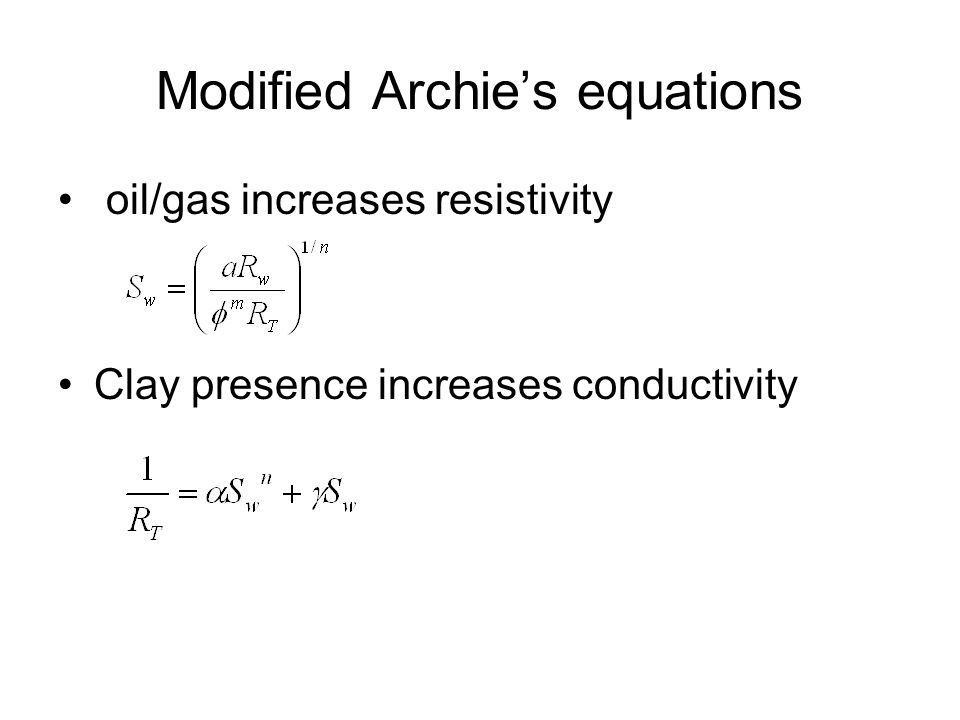 Modified Archies equations oil/gas increases resistivity Clay presence increases conductivity