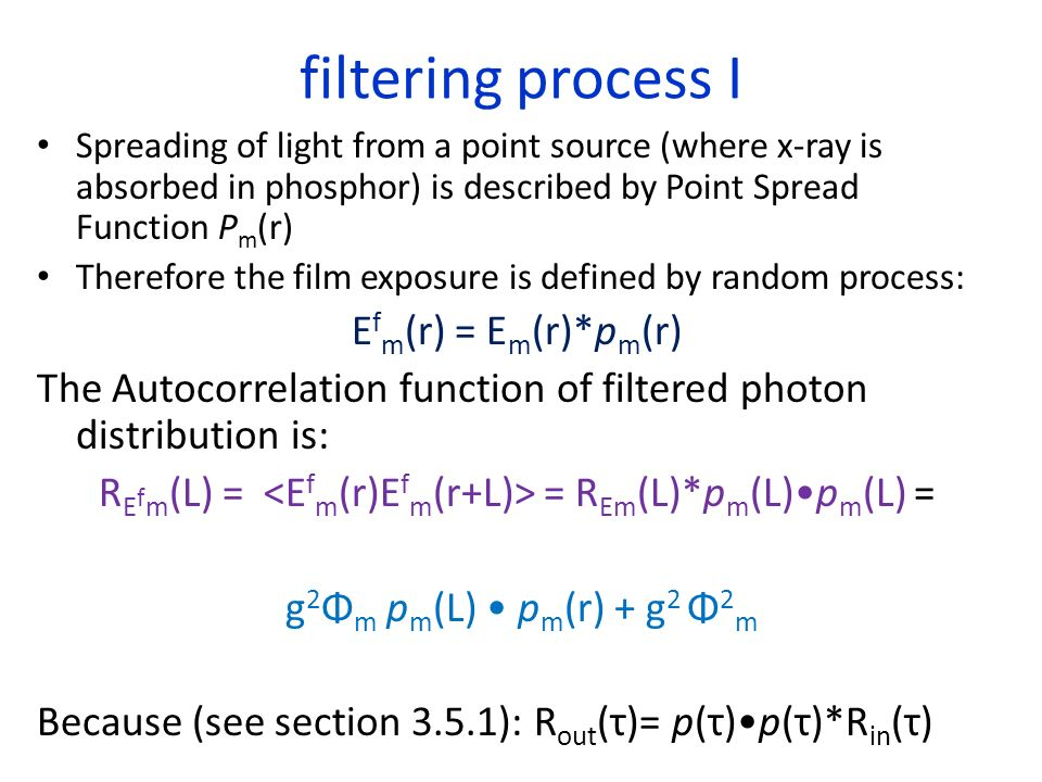 filtering process I Spreading of light from a point source (where x-ray is absorbed in phosphor) is described by Point Spread Function P m (r) Therefo