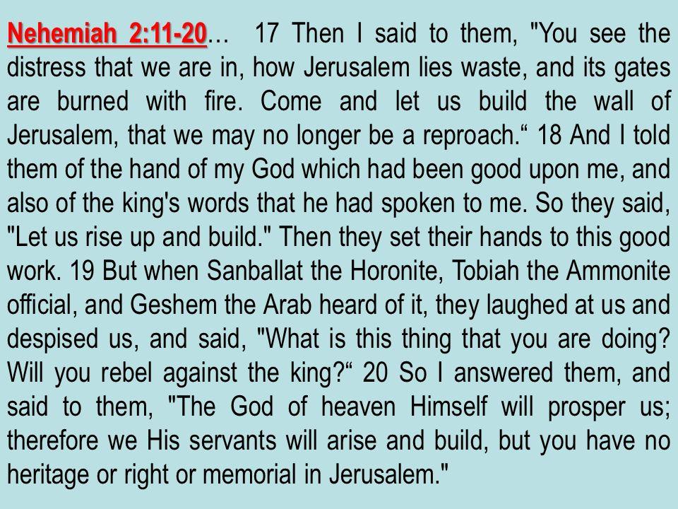 Nehemiah 2:11-20 Nehemiah 2:11-20 … 17 Then I said to them,