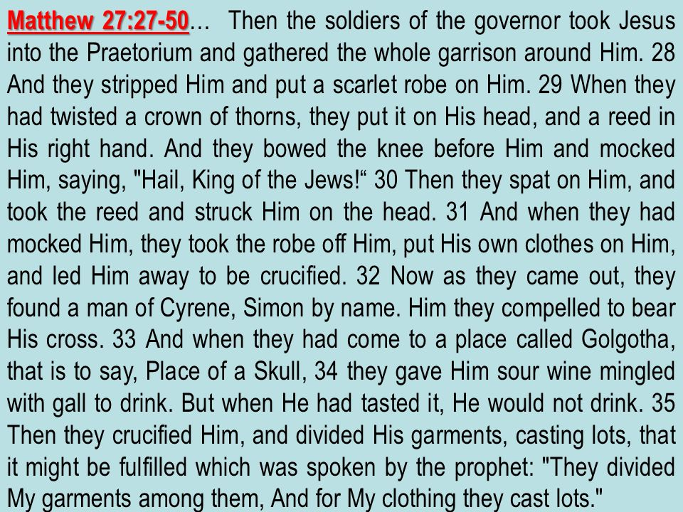 Matthew 27:27-50 Matthew 27:27-50 … Then the soldiers of the governor took Jesus into the Praetorium and gathered the whole garrison around Him. 28 An