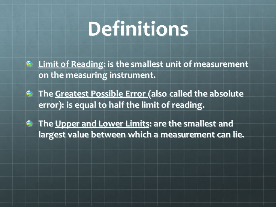 Definitions Limit of Reading: is the smallest unit of measurement on the measuring instrument.