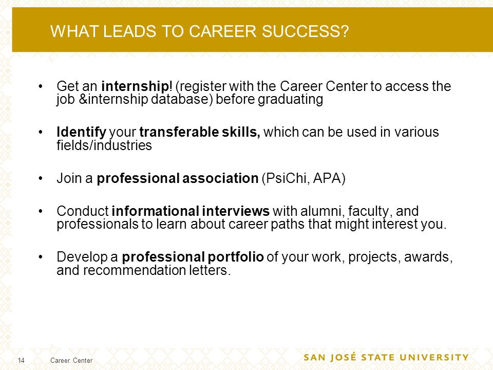 14 WHAT LEADS TO CAREER SUCCESS. Get an internship.