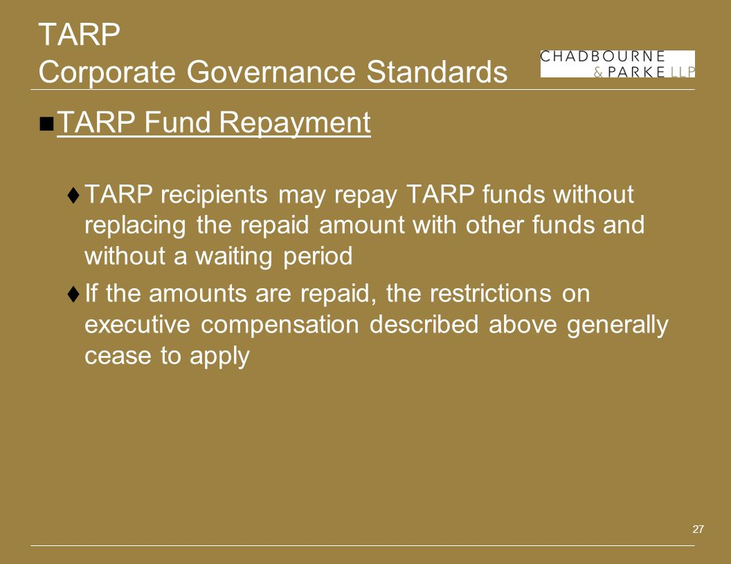 27 TARP Corporate Governance Standards TARP Fund Repayment TARP recipients may repay TARP funds without replacing the repaid amount with other funds a