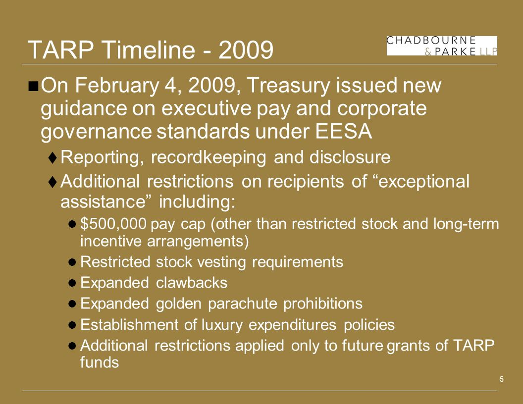 5 TARP Timeline - 2009 On February 4, 2009, Treasury issued new guidance on executive pay and corporate governance standards under EESA Reporting, rec