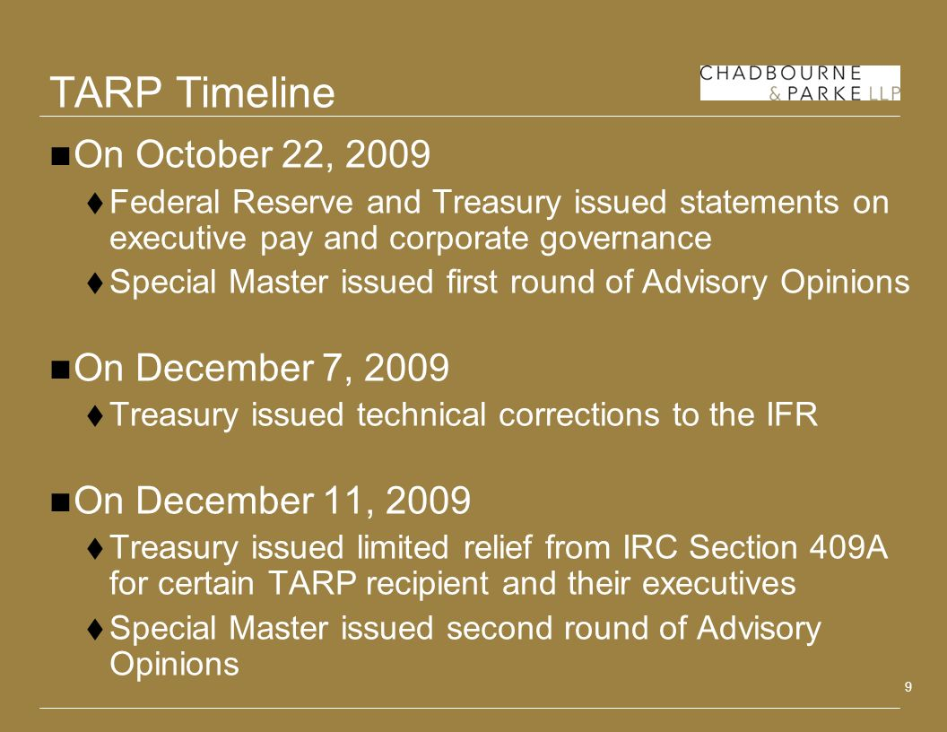 9 TARP Timeline On October 22, 2009 Federal Reserve and Treasury issued statements on executive pay and corporate governance Special Master issued fir