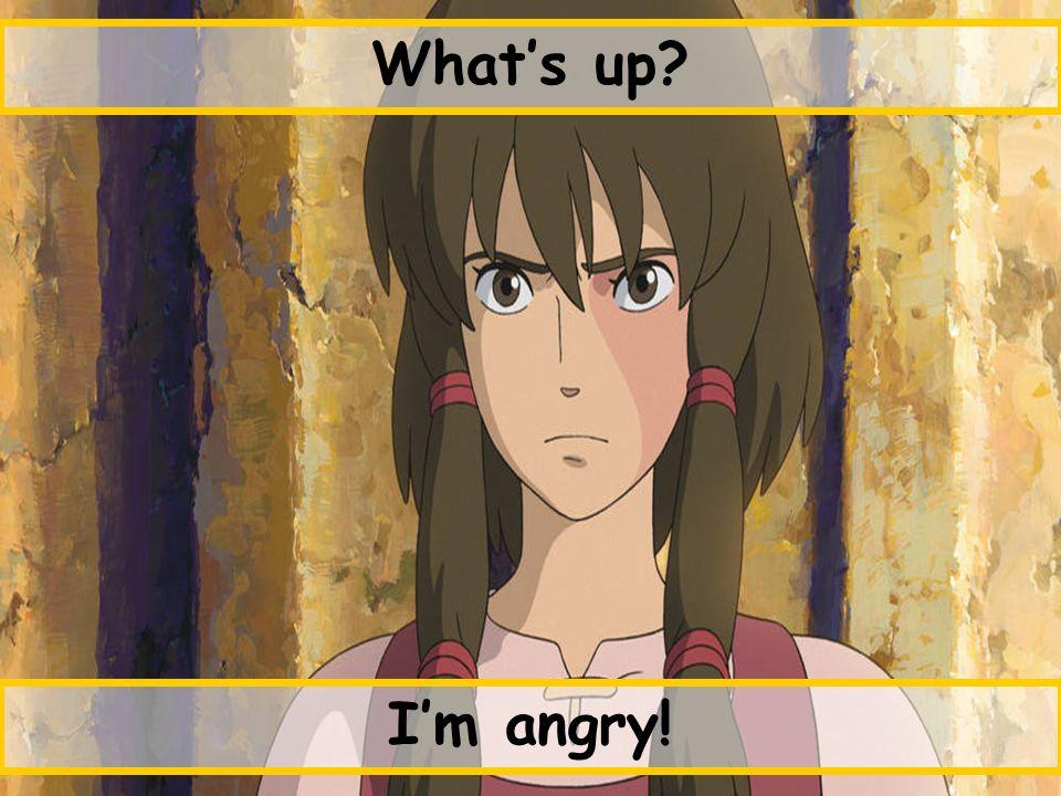 Im angry!