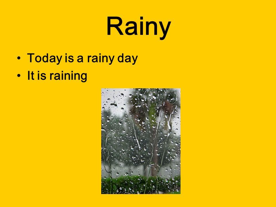 Rainy Today is a rainy day It is raining
