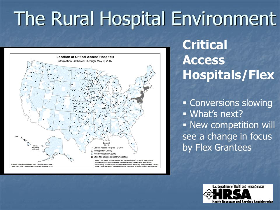 The Rural Hospital Environment Critical Access Hospitals/Flex Conversions slowing Whats next.