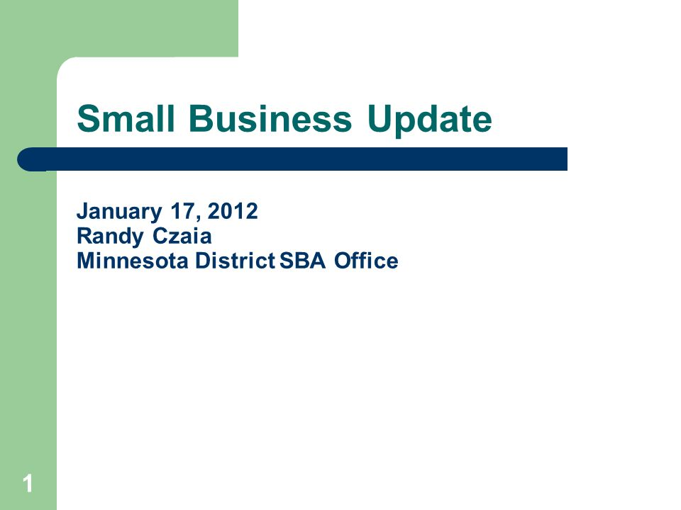 Small Business Update January 17, 2012 Randy Czaia Minnesota District SBA Office 1