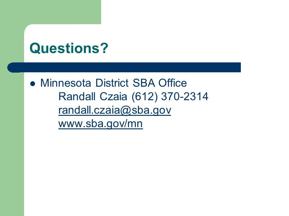 Questions? Minnesota District SBA Office Randall Czaia (612) 370-2314 randall.czaia@sba.gov www.sba.gov/mn randall.czaia@sba.gov www.sba.gov/mn