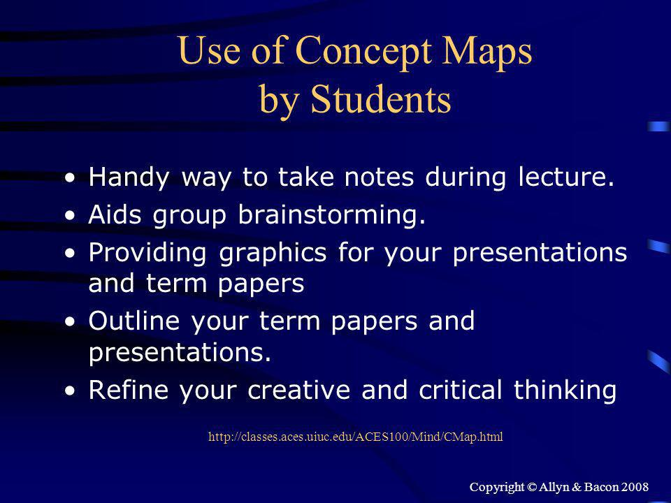 Copyright © Allyn & Bacon 2008 Use of Concept Maps by Students Handy way to take notes during lecture.