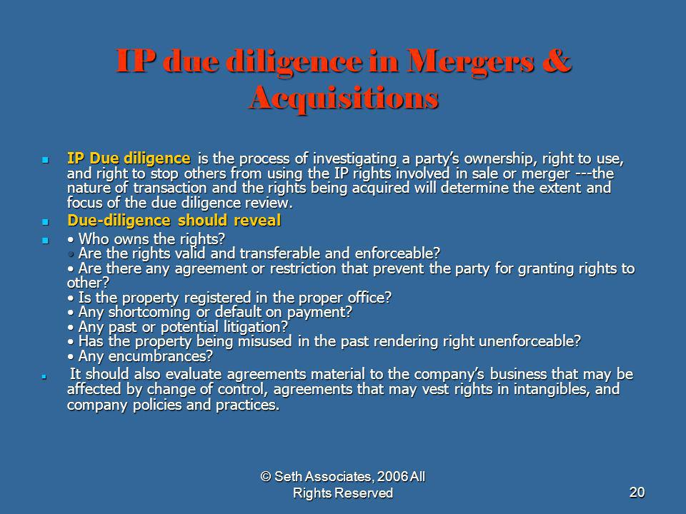 © Seth Associates, 2006 All Rights Reserved20 IP due diligence in Mergers & Acquisitions IP Due diligence is the process of investigating a partys own