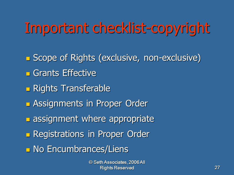 © Seth Associates, 2006 All Rights Reserved27 Important checklist-copyright Scope of Rights (exclusive, non-exclusive) Scope of Rights (exclusive, non