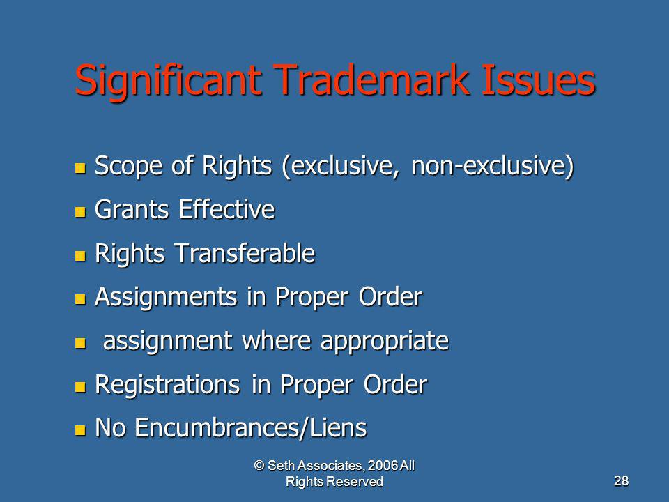 © Seth Associates, 2006 All Rights Reserved28 Significant Trademark Issues Scope of Rights (exclusive, non-exclusive) Scope of Rights (exclusive, non-