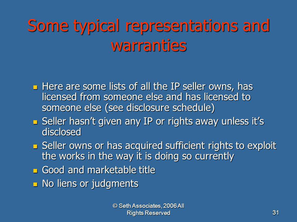 © Seth Associates, 2006 All Rights Reserved31 Some typical representations and warranties Here are some lists of all the IP seller owns, has licensed