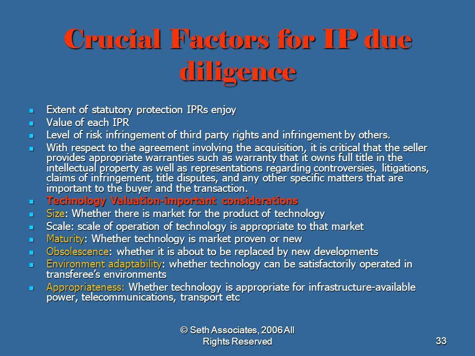 © Seth Associates, 2006 All Rights Reserved33 Crucial Factors for IP due diligence Extent of statutory protection IPRs enjoy Extent of statutory prote