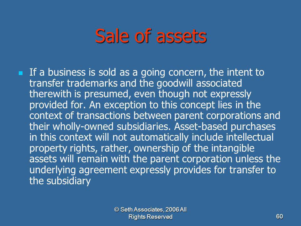 © Seth Associates, 2006 All Rights Reserved60 Sale of assets If a business is sold as a going concern, the intent to transfer trademarks and the goodw