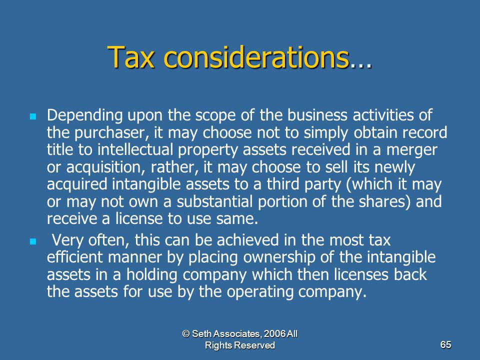 © Seth Associates, 2006 All Rights Reserved65 Tax considerations… Depending upon the scope of the business activities of the purchaser, it may choose