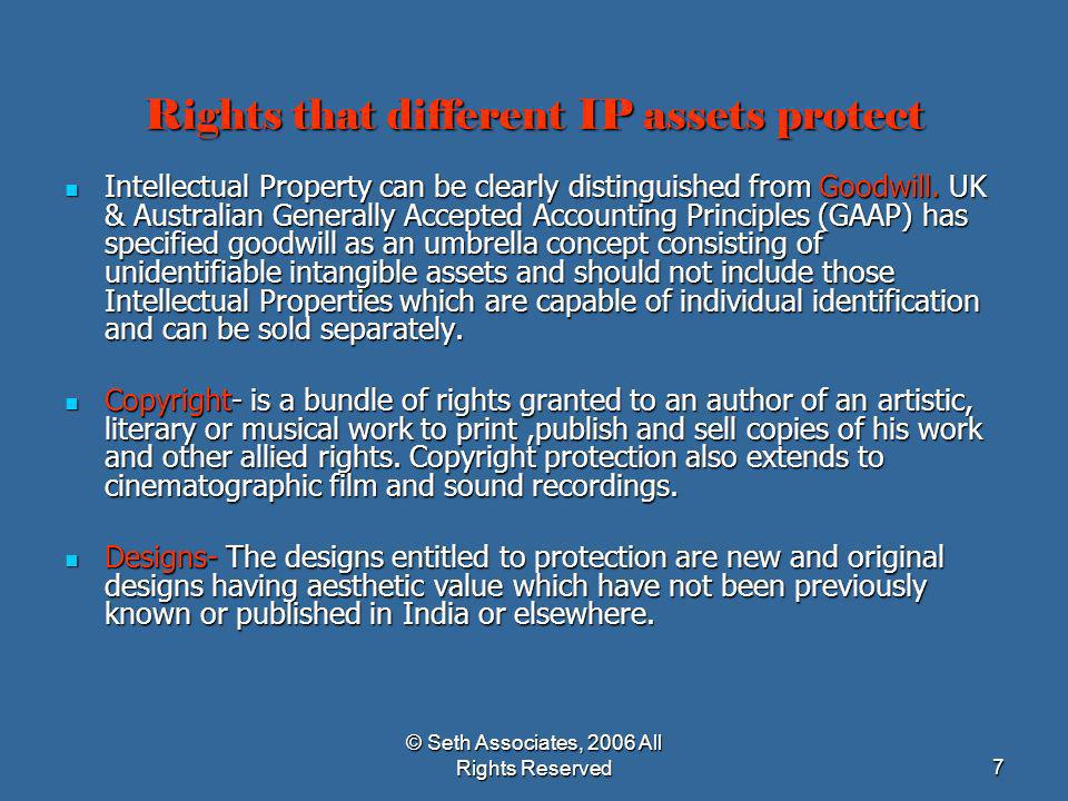 © Seth Associates, 2006 All Rights Reserved18 Under estimation of its importance Cost of Patenting Enforcement of IPR Time Required for Grant of a Patent/registration of TM Lack of Awareness Myth that it cant be computed /valued Reasons Why IP is Ignored