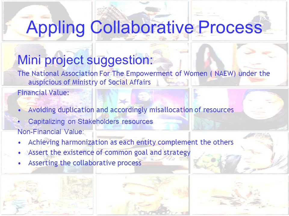 Appling Collaborative Process Mini project suggestion: The National Association For The Empowerment of Women ( NAEW) under the auspicious of Ministry