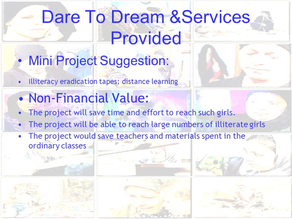 Dare To Dream &Services Provided Mini Project Suggestion: Illiteracy eradication tapes; distance learning Non-Financial Value: The project will save t
