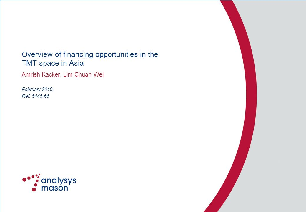Ref: 5445-66 Overview of financing opportunities in the TMT space in Asia Amrish Kacker, Lim Chuan Wei February 2010