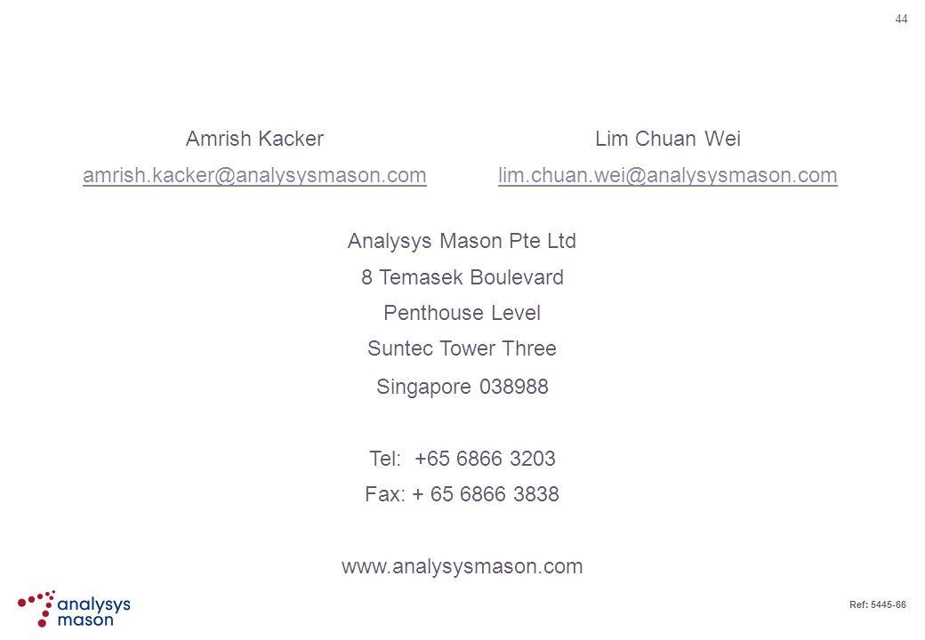 44 Ref: 5445-66 Analysys Mason Pte Ltd 8 Temasek Boulevard Penthouse Level Suntec Tower Three Singapore 038988 Tel: +65 6866 3203 Fax: + 65 6866 3838