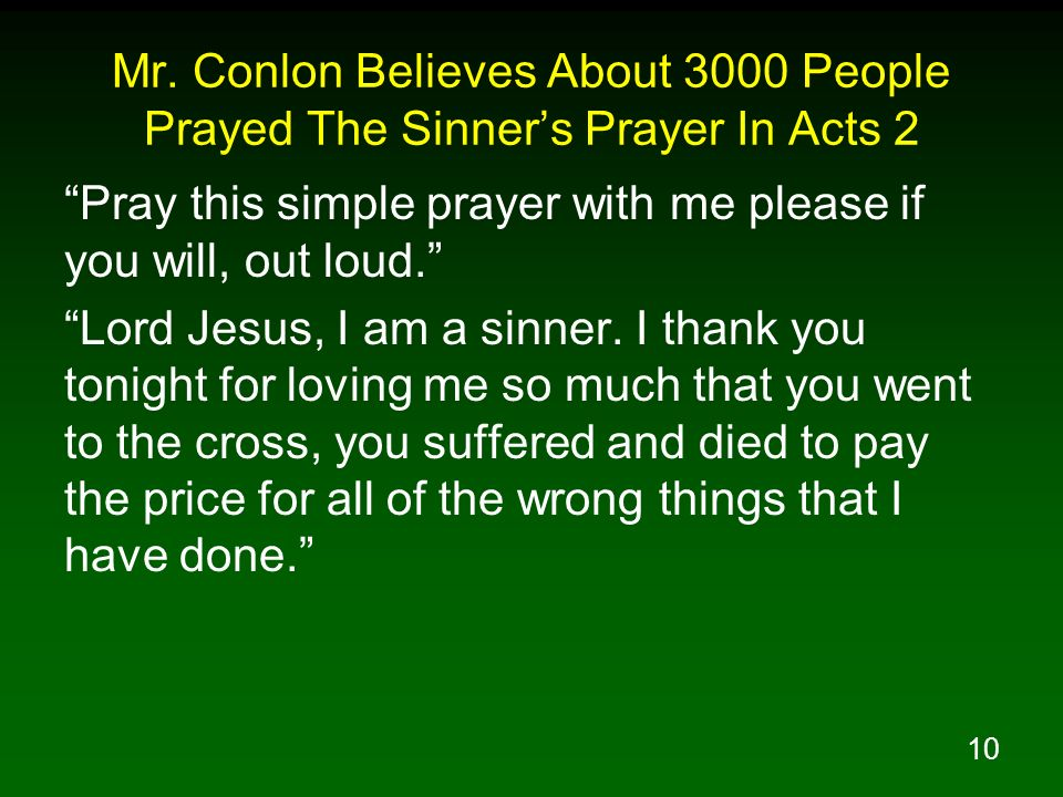 10 Mr. Conlon Believes About 3000 People Prayed The Sinners Prayer In Acts 2 Pray this simple prayer with me please if you will, out loud. Lord Jesus,